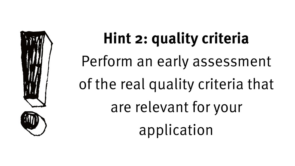 ! Hint 2: quality criteria Perform an early ass...