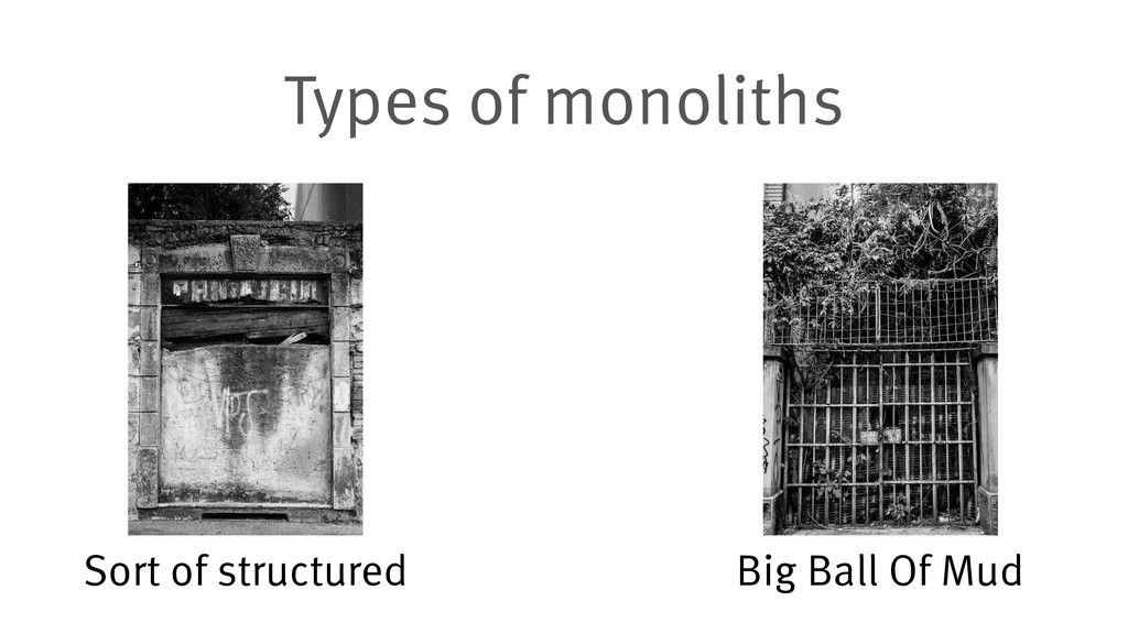 Types of monoliths Sort of structured Big Ball ...