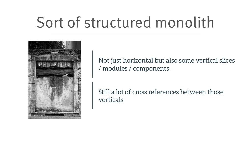 Sort of structured monolith Not just horizontal...