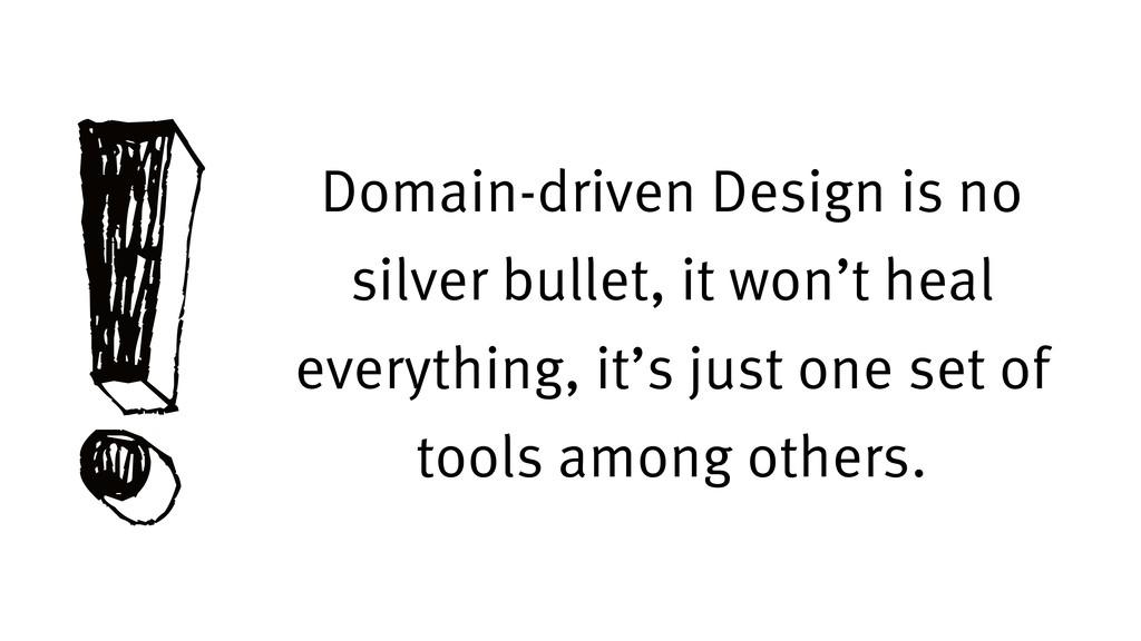 !Domain-driven Design is no silver bullet, it w...