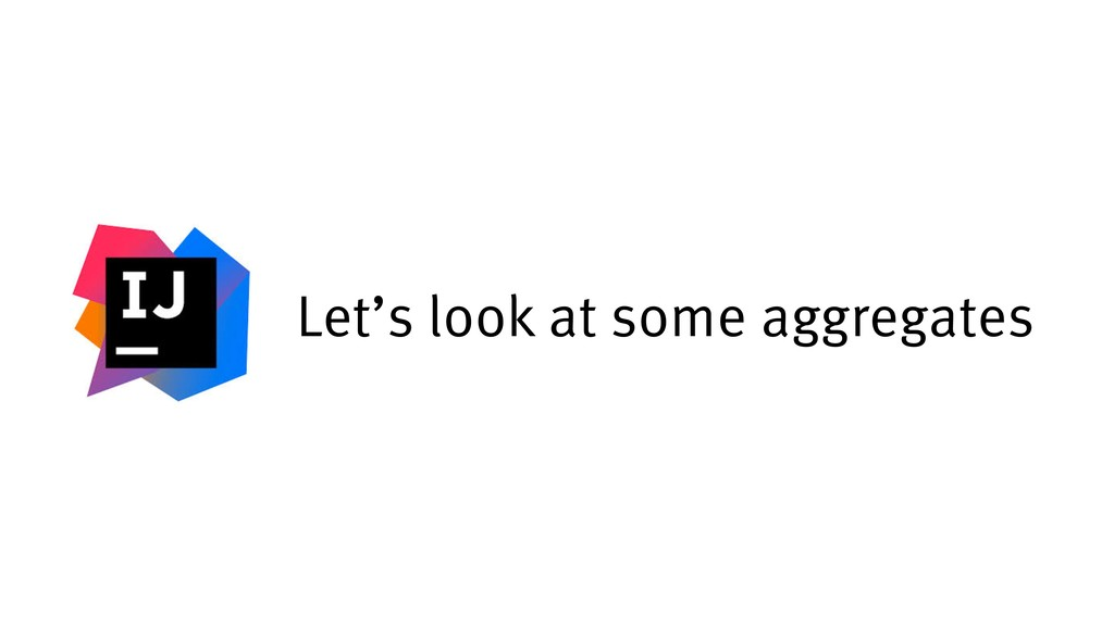 Let's look at some aggregates