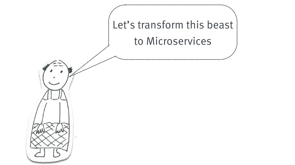 Let's transform this beast to Microservices