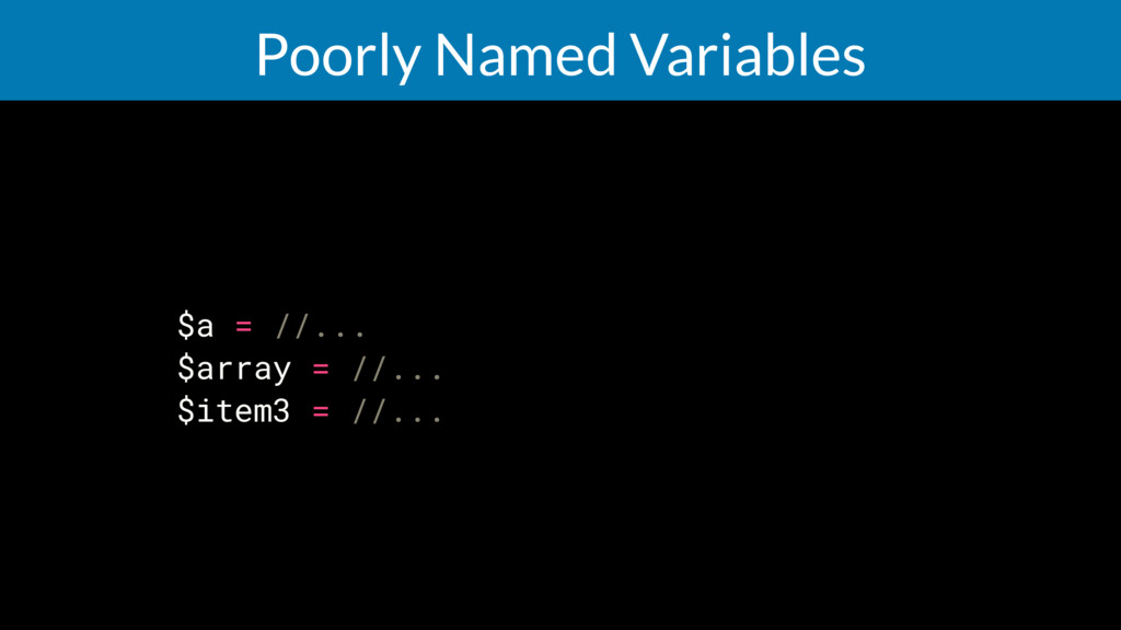 Poorly Named Variables $a = //... $array = //.....