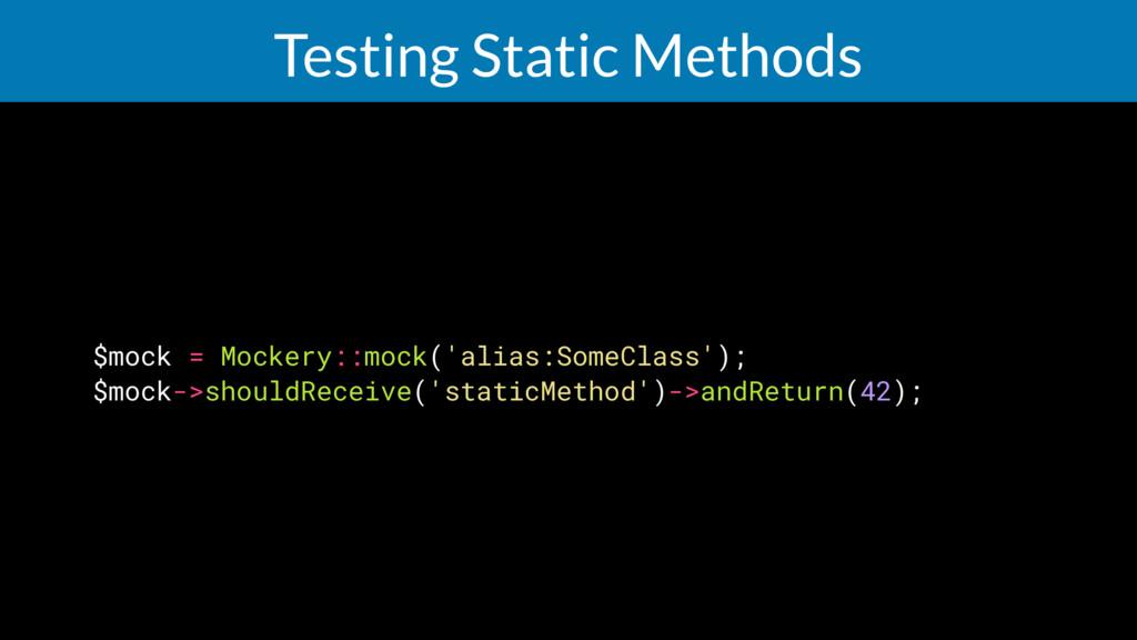 Testing Static Methods $mock = Mockery::mock('a...