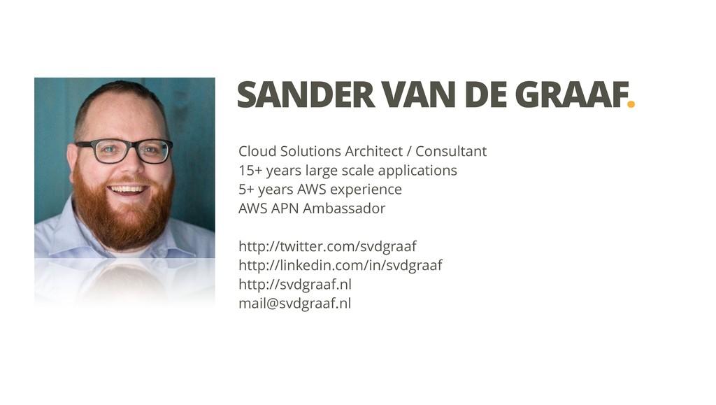 SANDER VAN DE GRAAF. Cloud Solutions Architect ...