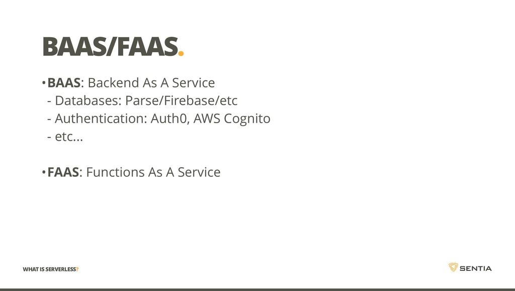 BAAS/FAAS. WHAT IS SERVERLESS? •BAAS: Backend A...