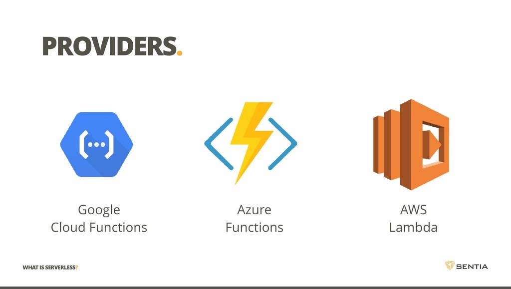 PROVIDERS. Google Cloud Functions Azure Functio...