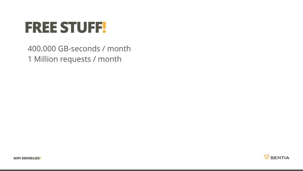 FREE STUFF! 400.000 GB-seconds / month 1 Millio...