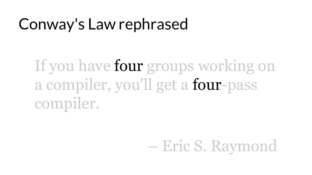 Conway's Law rephrased If you have four groups ...