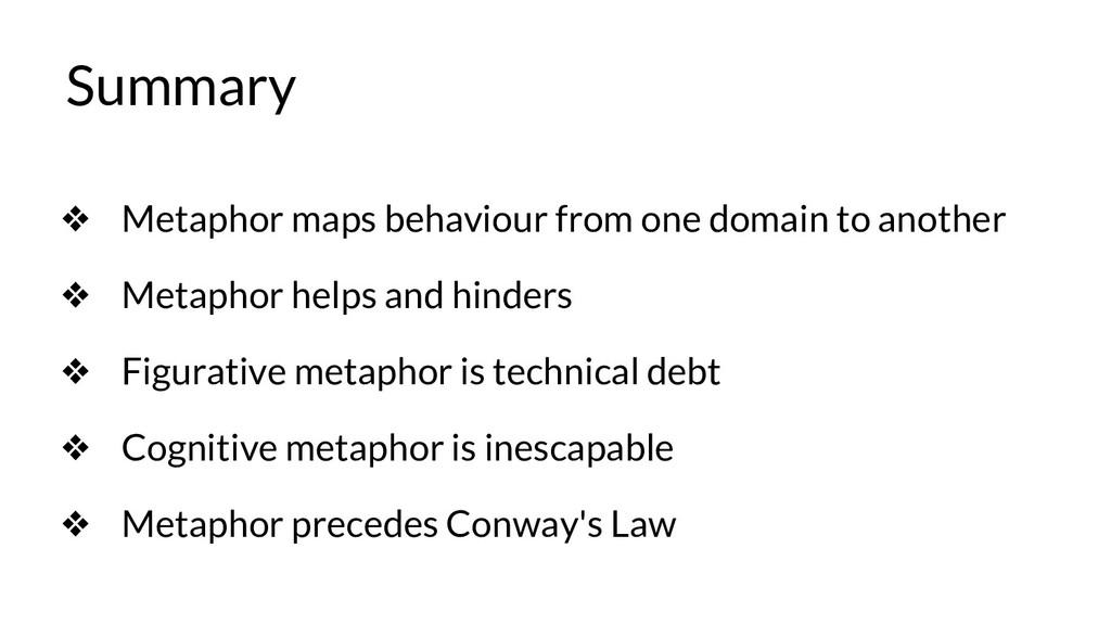 Summary ❖ Metaphor maps behaviour from one doma...