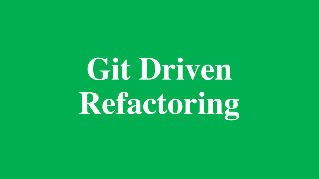Git Driven Refactoring