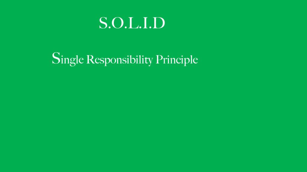 S.O.L.I.D Single Responsibility Principle