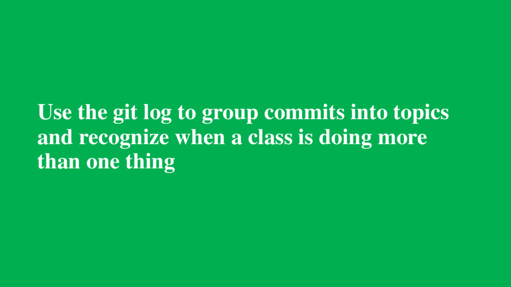 Use the git log to group commits into topics an...