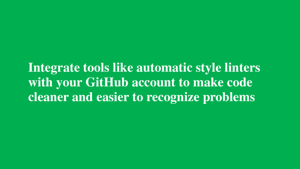Integrate tools like automatic style linters wi...