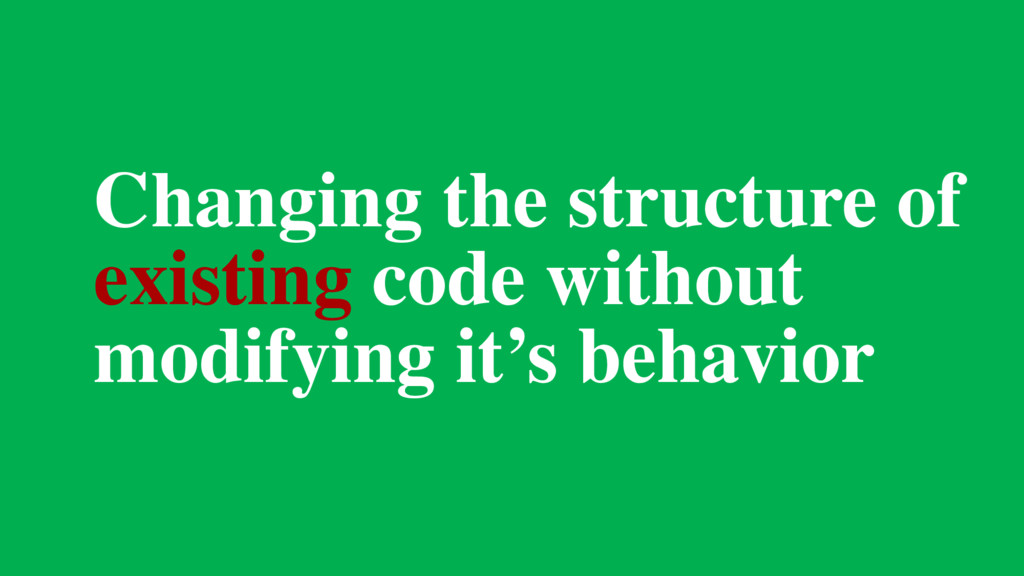 Changing the structure of existing code without...