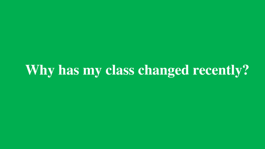 Why has my class changed recently?