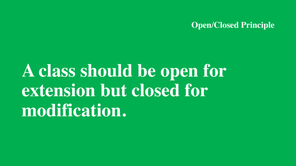 Open/Closed Principle A class should be open fo...