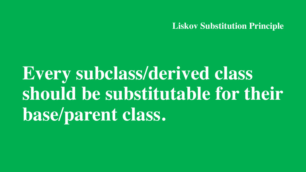 Liskov Substitution Principle Every subclass/de...
