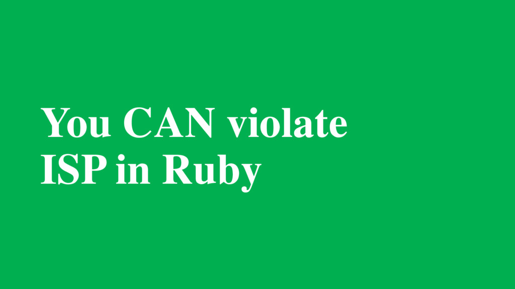 You CAN violate ISP in Ruby