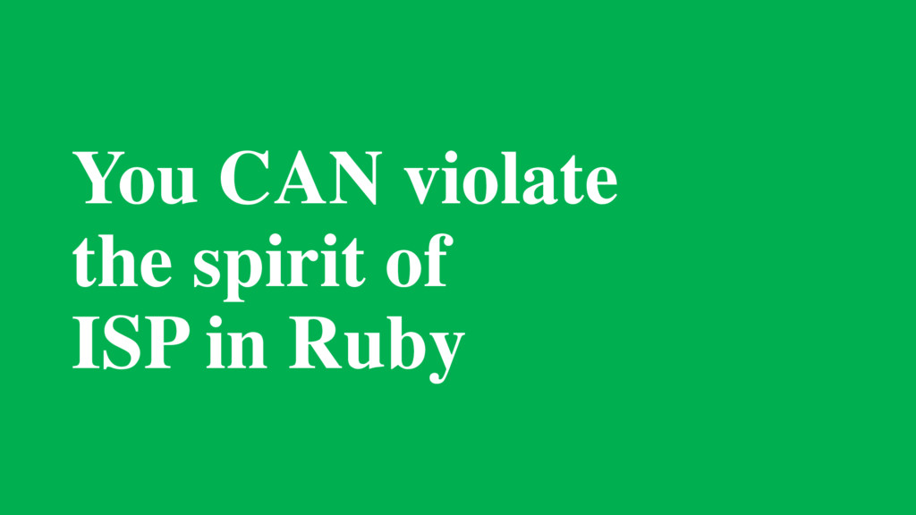 You CAN violate the spirit of ISP in Ruby