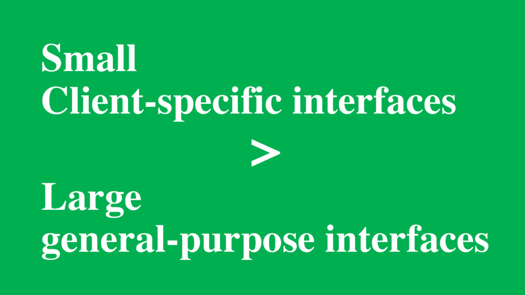 Small Client-specific interfaces > Large genera...