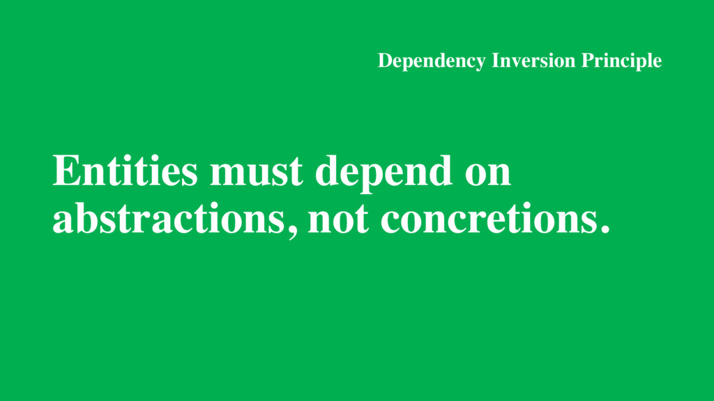 Dependency Inversion Principle Entities must de...