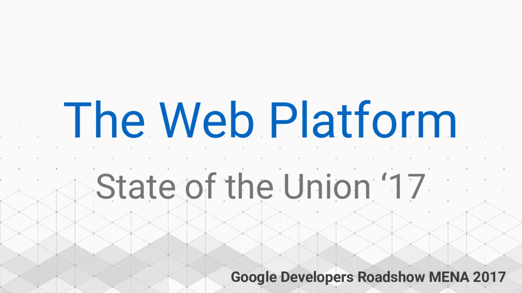 Google Developers Roadshow MENA 2017 The Web Pl...