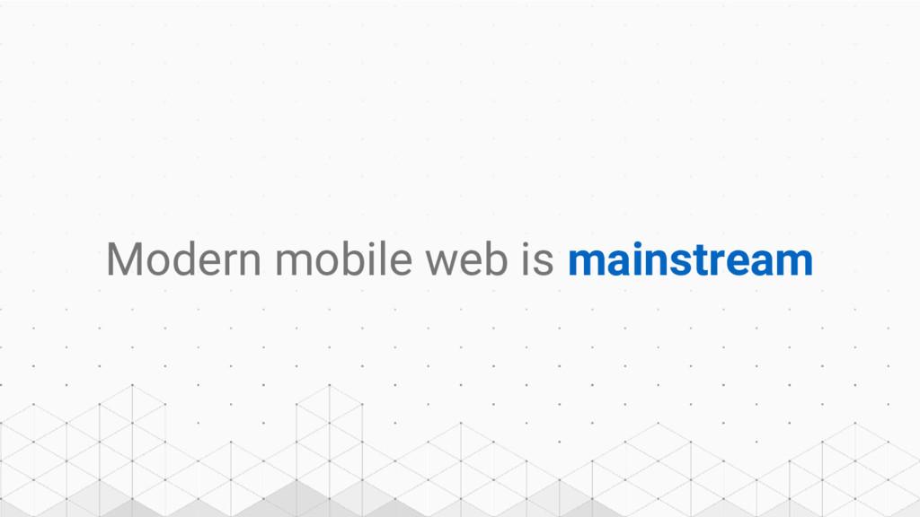 Modern mobile web is mainstream