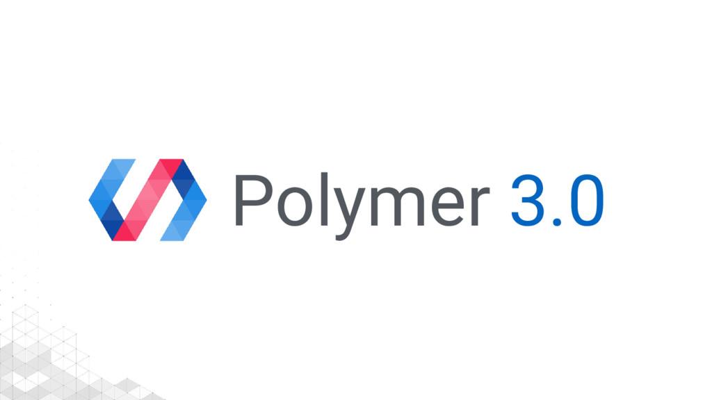 Polymer 3.0