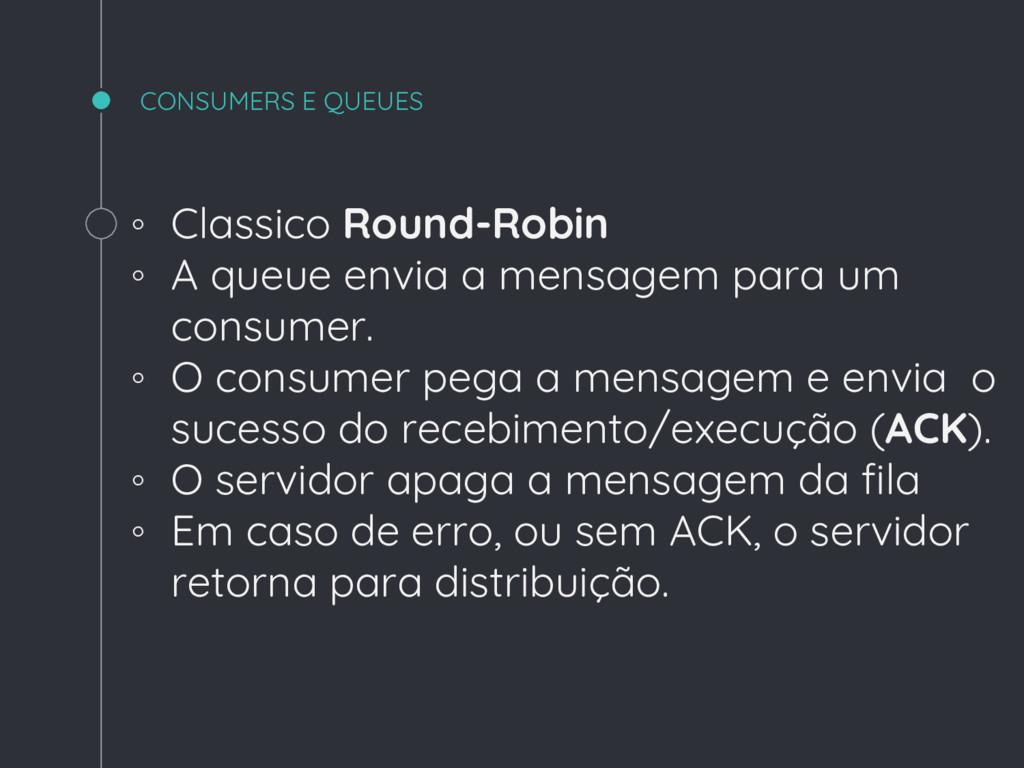 CONSUMERS E QUEUES ◦ Classico Round-Robin ◦ A q...