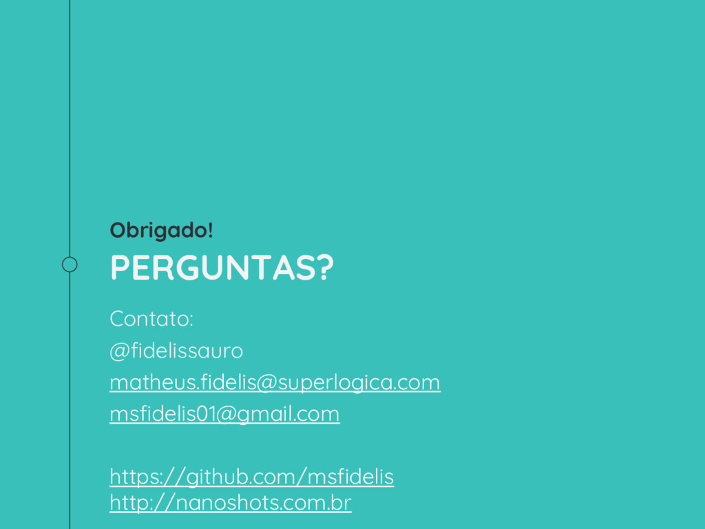Obrigado! PERGUNTAS? Contato: @fidelissauro mat...