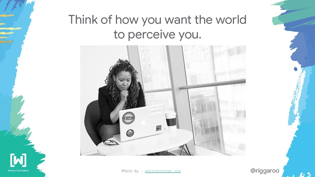 Think of how you want the world to perceive you...