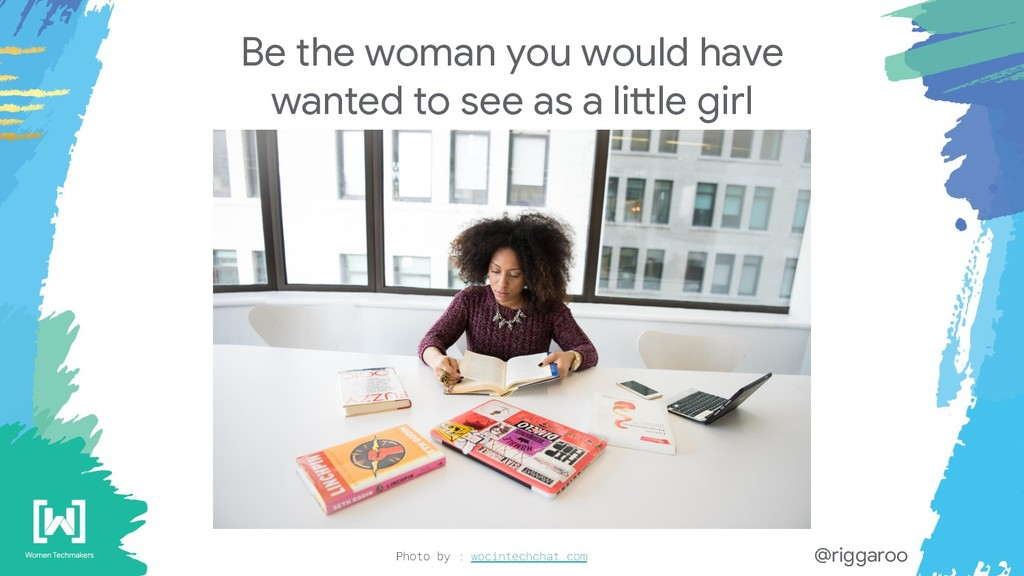 Be the woman you would have wanted to see as a ...