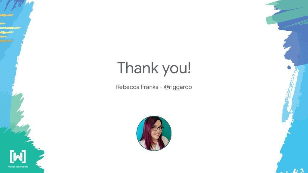 Thank you! Rebecca Franks - @riggaroo