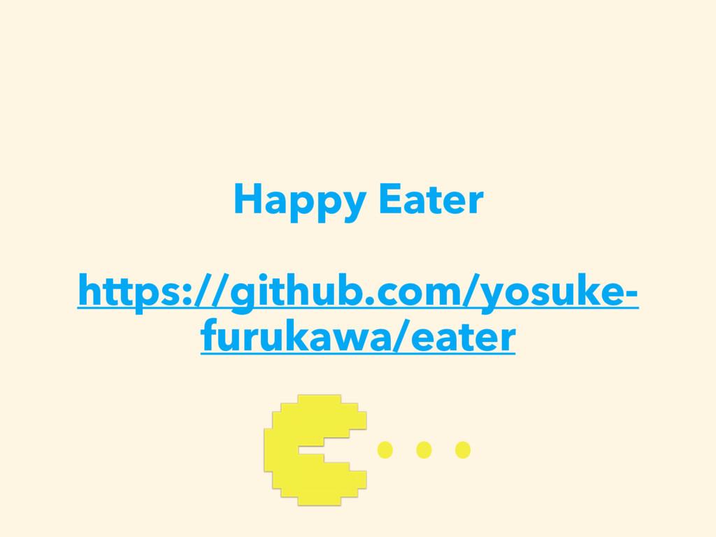 Happy Eater https://github.com/yosuke- furukawa...