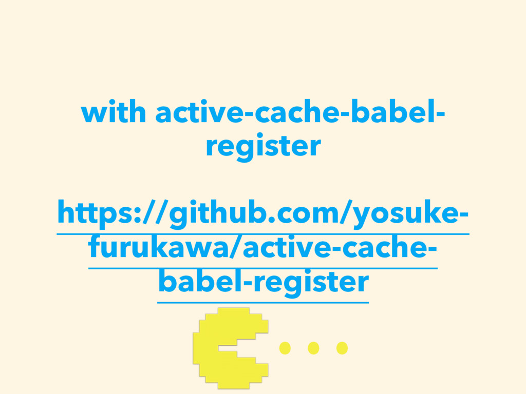 with active-cache-babel- register https://githu...