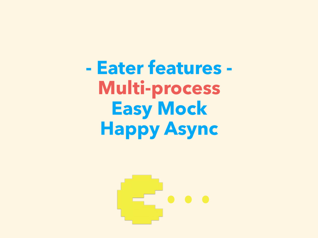 - Eater features - Multi-process Easy Mock Happ...
