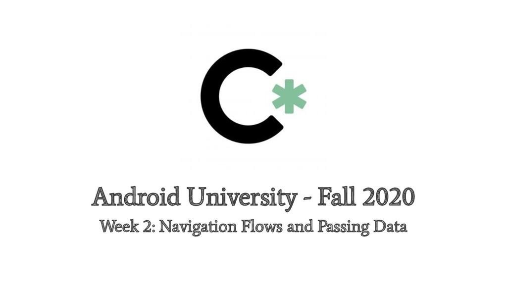 Android University - Fall 2020 Week 2: Navigati...