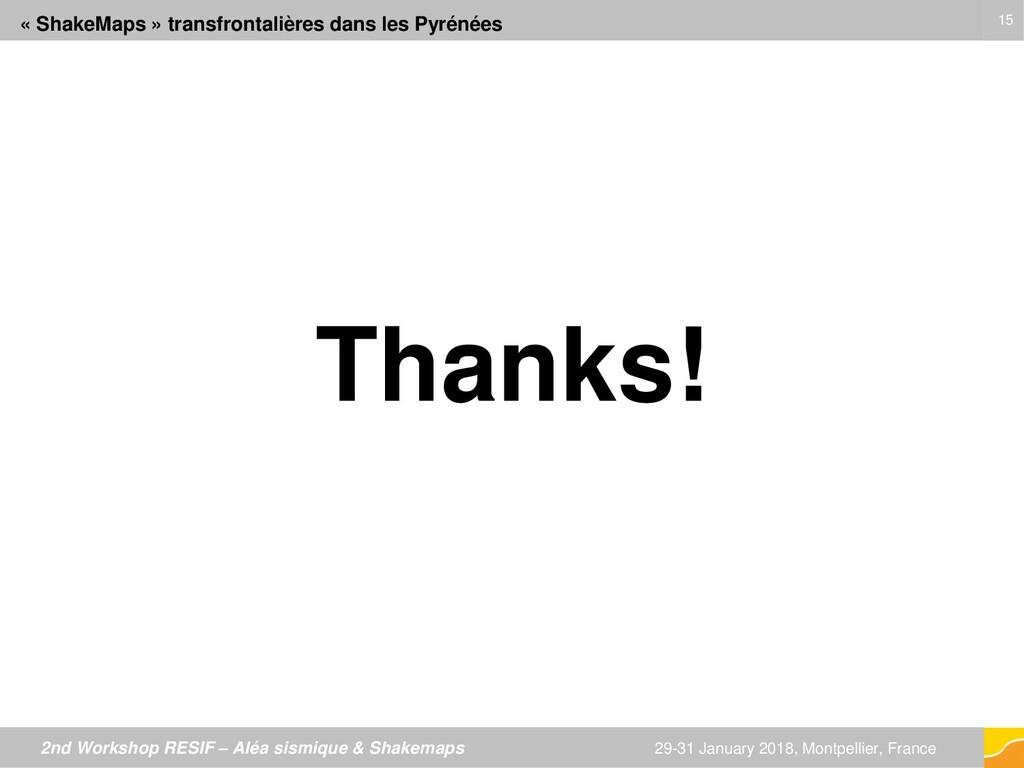 15 15 Thanks! 2nd Workshop RESIF – Aléa sismiqu...