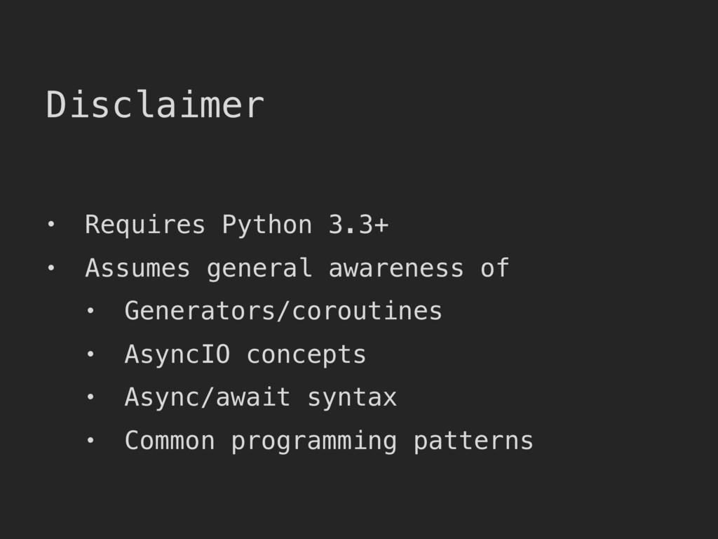 Disclaimer • Requires Python 3.3+ • Assumes gen...