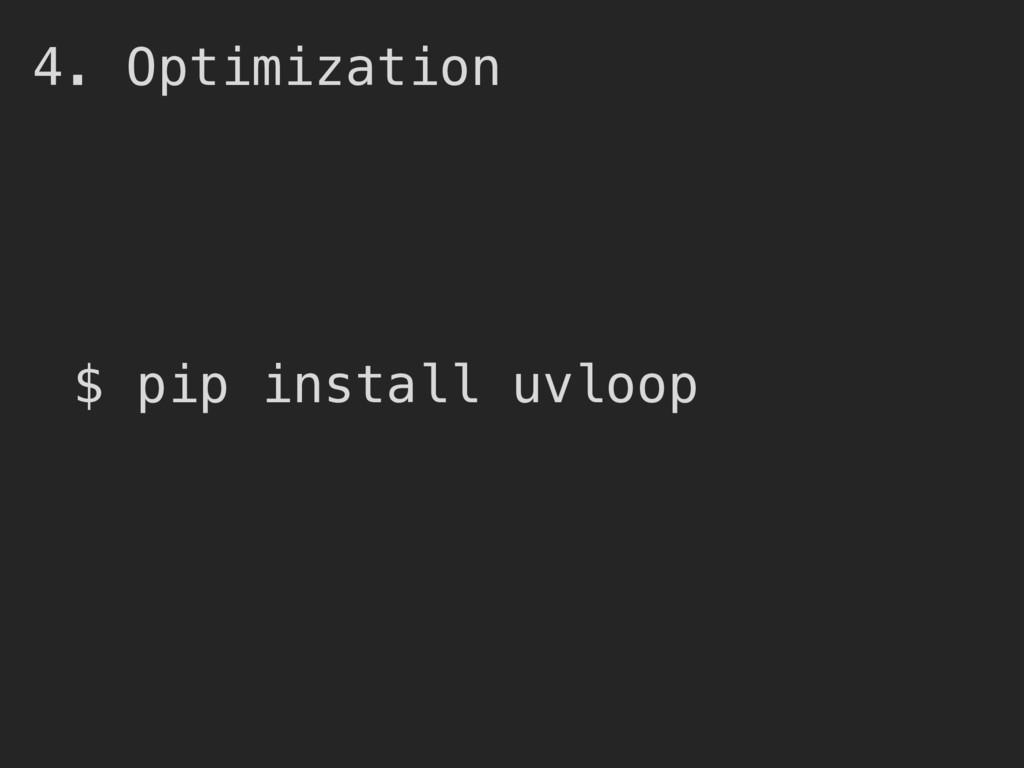 4. Optimization $ pip install uvloop