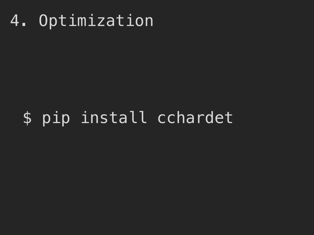4. Optimization $ pip install cchardet