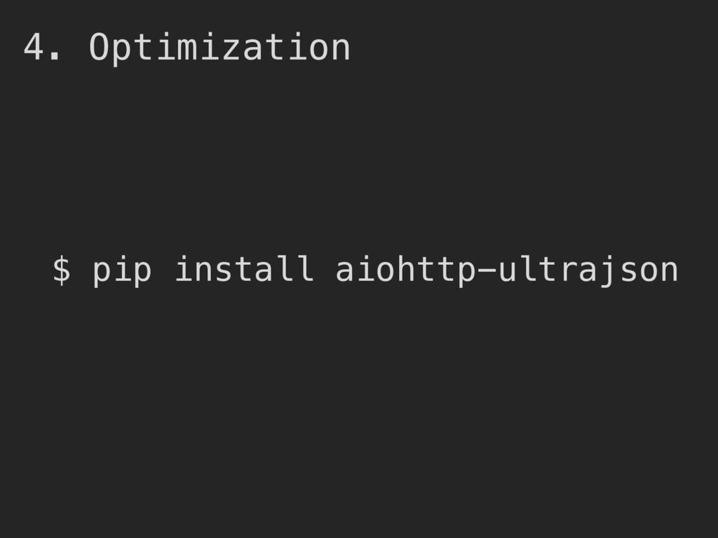4. Optimization $ pip install aiohttp-ultrajson