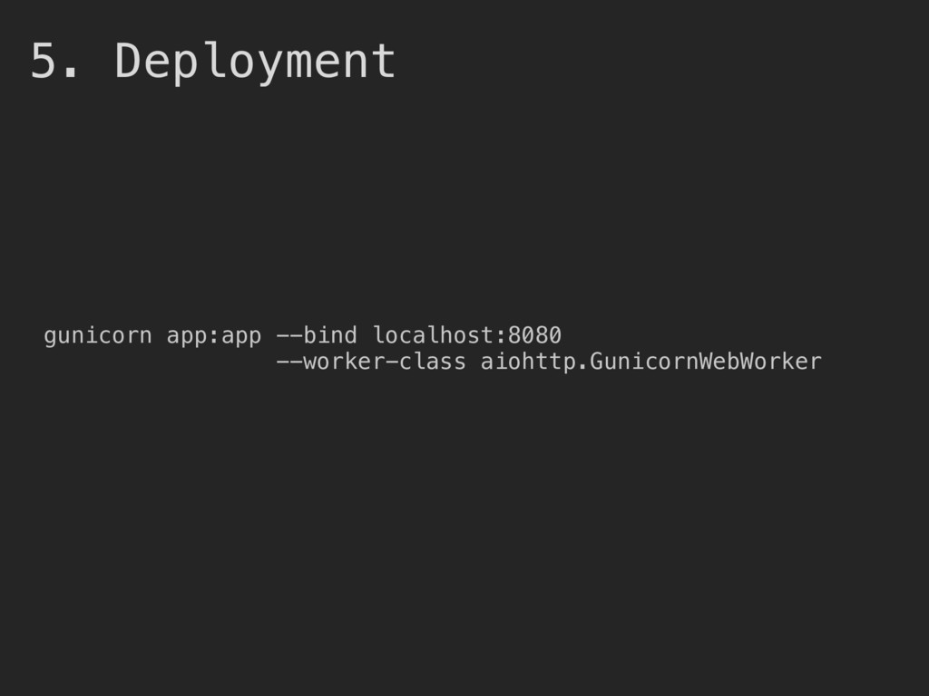 5. Deployment gunicorn app:app --bind localhost...