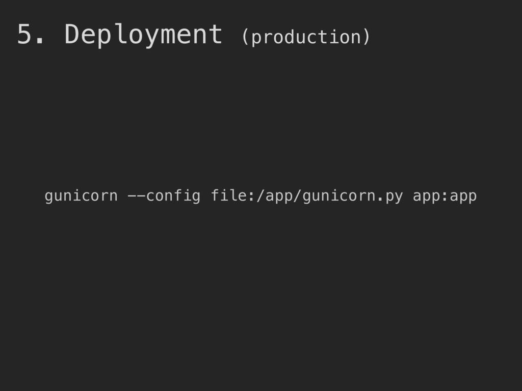5. Deployment (production) gunicorn --config fi...