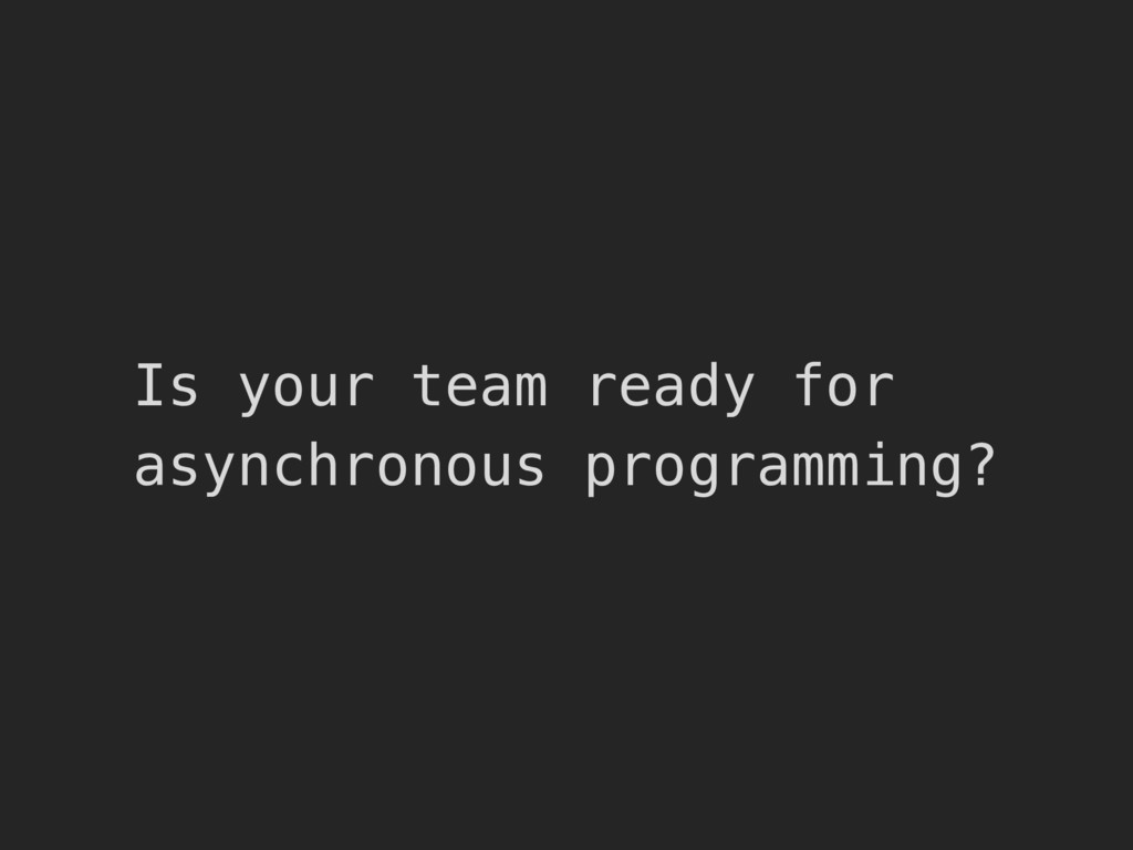 Is your team ready for asynchronous programming?