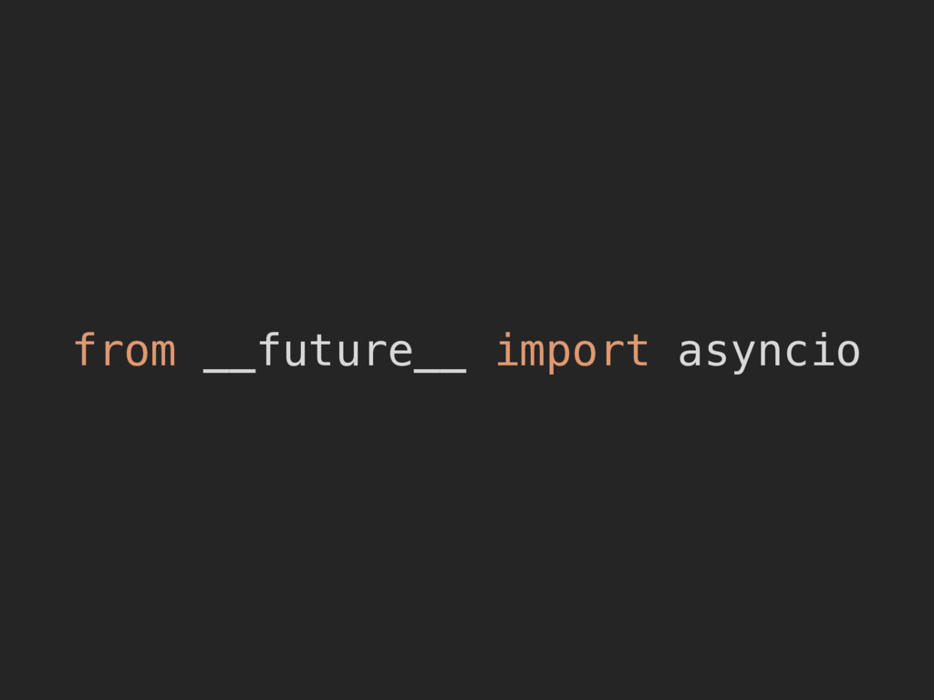 from __future__ import asyncio