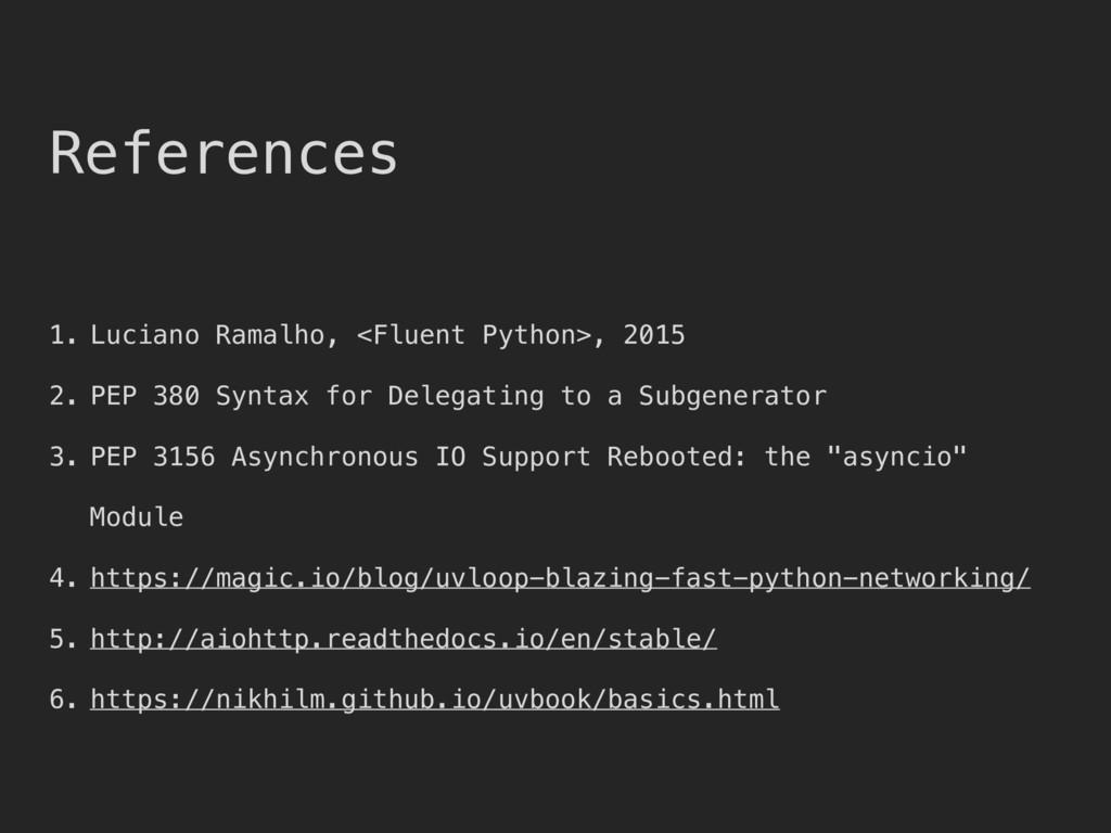 References 1. Luciano Ramalho, <Fluent Python>,...