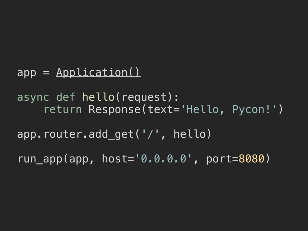 app = Application() async def hello(request): r...