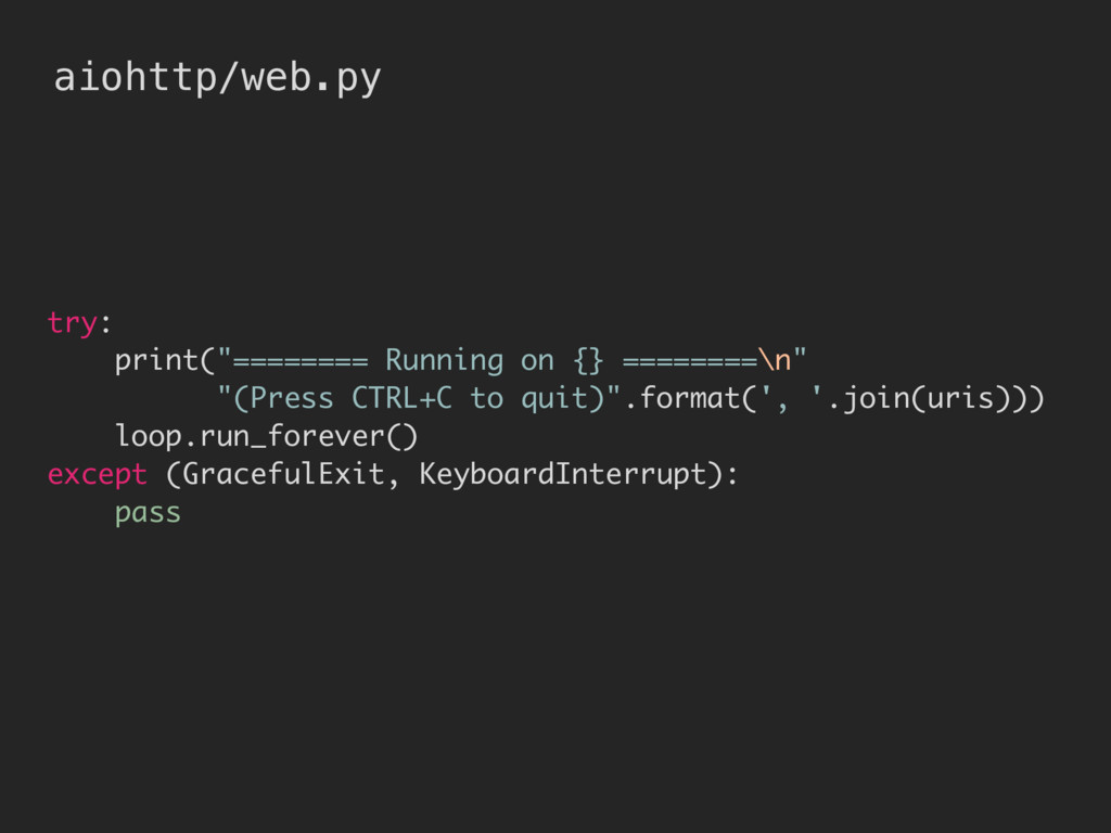 """aiohttp/web.py try: print(""""======== Running on ..."""